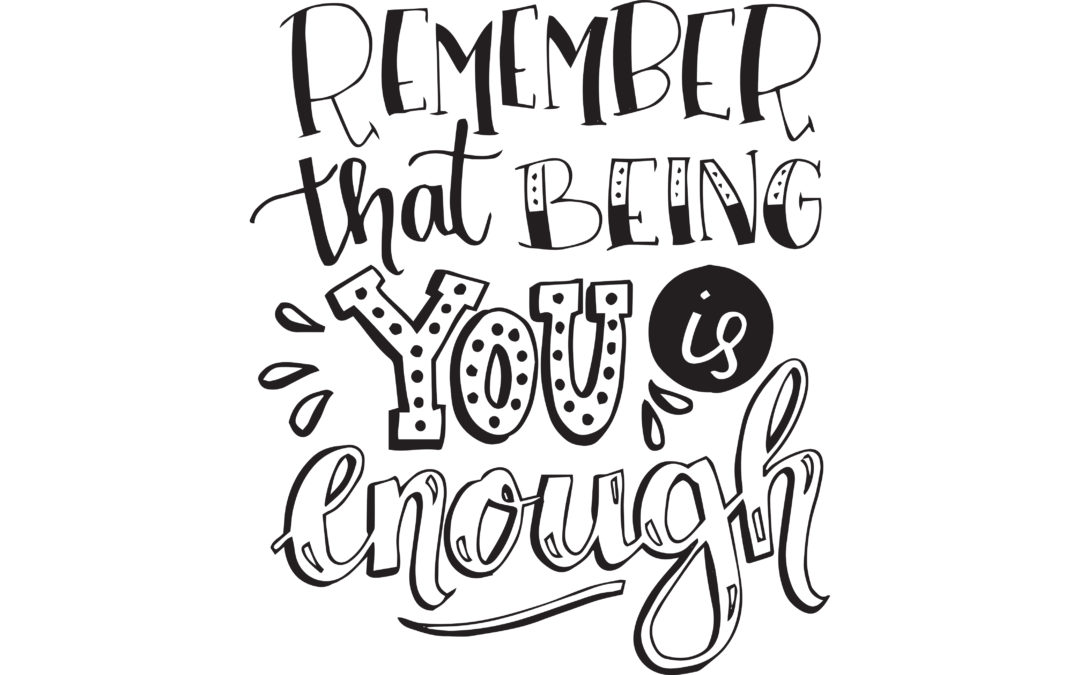 Being you is enough